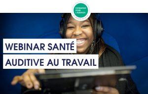 La Fondation pour l'audition propose aux entreprises des webinars sur la santé auditive